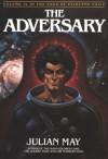 ADVERSARY: 4 (Vol. 4 in the Saga of Pliocene exile) - Julian May
