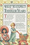 What to Expect The Toddler Years - Arlene Eisenberg, Heidi Murkoff, Hathaway B.S.N, Sandee