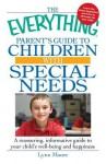 The Everything Parent's Guide to Children with Special Needs: A Reassuring, Informative Guide to Your Child's Well-Being and Happiness - Lynn Moore