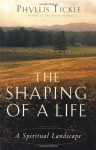 The Shaping of a Life: A Spiritual Landscape - Phyllis A. Tickle