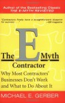 The E-Myth Contractor: Why Most Contractors' Businesses Don't Work and What to Do About It - Michael E. Gerber