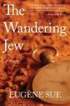 The Wandering Jew: A Novel - Eugène Sue