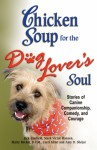 Chicken Soup for the Dog Lover's Soul: Stories of Canine Companionship, Comedy and Courage - Jack Canfield, Mark Victor Hansen, Marty Becker, Carol Kline