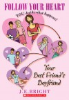 Follow Your Heart: Your Best Friend's Boyfriend - J.E. Bright