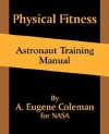 Physical Fitness Astronaut Training Manual - A. Eugene Coleman, NASA