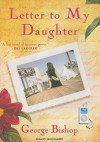 Letter to My Daughter: A Novel - George Bishop, Tavia Gilbert
