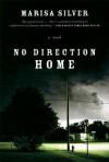 No Direction Home: A Novel - Marisa Silver