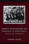Women's Organizations and Democracy in South Africa: Contesting Authority - Shireen Hassim