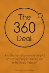 The 360 Deal. A collection of genuinely helpful advice for people starting out in the music industry - Andrew Dubber