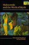 Malinowski And The Work Of Myth - Bronisław Malinowski, Ivan Strenski