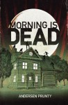 Morning Is Dead - Andersen Prunty