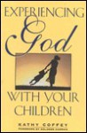 Experiencing God With Your Children - Kathy Coffey