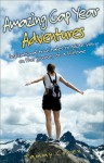 Amazing Gap Year Adventures: Inspirational True Stories From the Backpacking Trail - Tammy Cohen