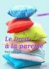Le Droit à la paresse: Paul Lafargue (French Edition) - Paul Lafargue