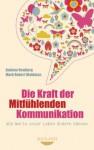 Die Kraft der Mitfühlenden Kommunikation: Wie Worte unser Leben ändern können (German Edition) - Andrew B. Newberg, Mark Robert Waldman, Dagmar Mallett