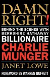Damn Right! Behind the Scenes with Berkshire Hathaway Billionaire Charlie Munger - Janet Lowe