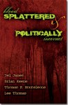 Blood Splattered and Politically Incorrect - Del James, Brian Keene, Thomas F. Monteleone, Lee Thomas