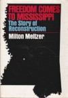 Freedom Comes to Mississippi: The Story of Reconstruction - Milton Meltzer