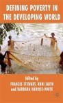Defining Poverty in the Developing World - Barbara Harriss-White, Frances Stewart, Ruhi Saith
