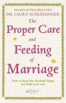 The Proper Care and Feeding of Marriage: How to Keep Your Husband Happy and Make Love Last - Laura C. Schlessinger