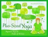 Plus-Sized Yoga: Beginners Yoga for People of All Sizes - Donald Stanley, Laura Terry, Regan Johnson