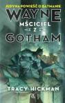 Wayne: Mściciel z Gotham - Tracy Hickman