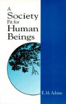 A Society Fit for Human Beings - Elie Maynard Adams, David Ray Griffin