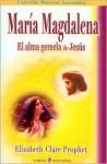 María Magdalena: El alma gemela de Jesús - Elizabeth Clare Prophet