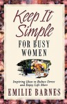 Keep It Simple For Busy Women - Emilie Barnes