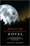 Writing the Paranormal Novel: Techniques and Exercises for Weaving Supernatural Elements Into Your Story. - Steven Harper