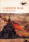 Carrier War in the Pacific - Stephen W. Sears
