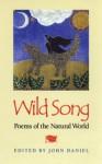 Wild Song: Poems of the Natural World - John Daniel, Deborah Randolph Wildman