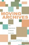 Moving Archives: The Experiences of Eleven Archivists - John Newman