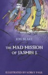 The Mad Mission Of Jasmin J - Jon Blake