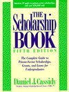The Scholarship Book: The Complete Guide to Private-Sector Scholarships, Grants, and Loans for Undergraduates - Daniel J. Cassidy