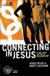 Connecting in Jesus: 6 Small Group Sessions on Fellowship - Doug Fields, Brett Eastman