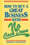 How to Buy a Great Business With No Cash Down - Arnold S. Goldstein