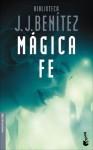 Mágica Fe - J.J. Benítez