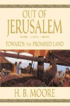 Out of Jerusalem, Vol. 3: Towards the Promised Land - H. B. Moore