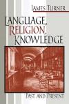 Language, Religion, Knowledge: Past and Present - James Turner