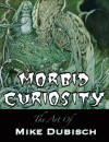 Morbid Curiosity: The Art Of Mike Dubisch - Mike Dubisch