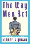 The Way Men Act - Elinor Lipman