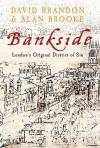 Bankside: London's Original District of Sin - David Brandon, Alan Brookes