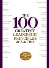 The 100 Greatest Leadership Principles of All Time - Leslie Pockell, Adrienne Avila