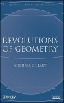 Revolutions of Geometry - Michael O'Leary
