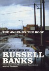 Angel on the Roof: The Stories of Russell Banks - Russell Banks
