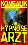 Der Hypnosearzt. - Heinz G. Konsalik