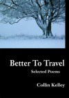 Better To Travel - Collin Kelley