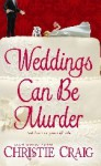 Weddings Can Be Murder - Christie Craig