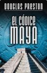 El códice maya (Spanish Edition) - Douglas Preston